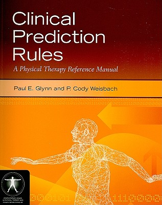 Clinical Prediction Rules By Glynn, Paul E./ Weisbach, P. Cody